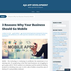 3 Reasons Why Your Business Should Go Mobile