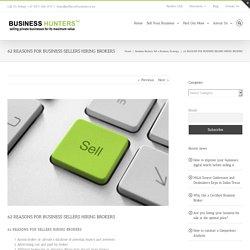 62 REASONS FOR BUSINESS SELLERS HIRING BROKERS