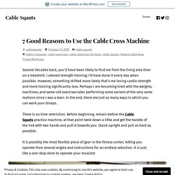 7 Good Reasons to Use the Cable Cross Machine – Cable Sqauts