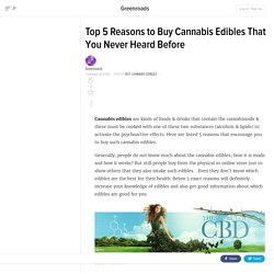 Top 5 Reasons to Buy Cannabis Edibles That You Never Heard Before