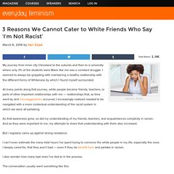 3 Reasons We Cannot Cater to White Friends Who Say 'I'm Not Racist'