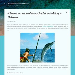 6 Reasons you are not Catching Big Fish while Fishing in Melbourne