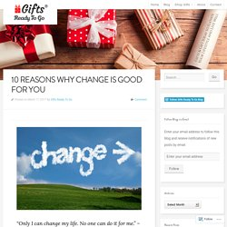 10 Reasons Why Change is Good for You