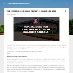 TOP 3 REASONS FOR CHILDREN TO STUDY IN BOARDING SCHOOLS