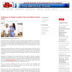 5 Reasons to Choose In-Home Care for Elderly Loved Ones -
