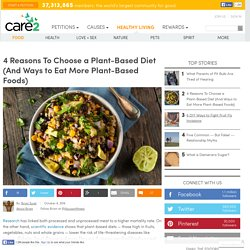 4 Reasons To Choose A Plant-Based Diet (And Ways To Eat More Plant-Based Foods)