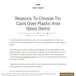 Reasons To Choose Tin Cans Over Plastic And Glass Items – Cans