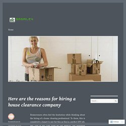 Here are the reasons for hiring a house clearance company