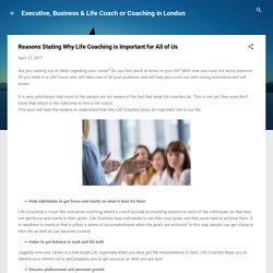 Reasons Stating Why Life Coaching is Important for All of Us