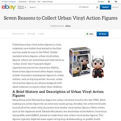 Seven Reasons to Collect Urban Vinyl Action Figures