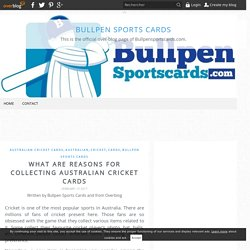 What are Reasons for Collecting Australian Cricket Cards - Bullpen Sports Cards