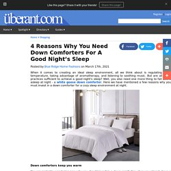 4 Reasons Why You Need Down Comforters For A Good Night's Sleep
