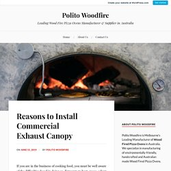 Reasons to Install Commercial Exhaust Canopy - Polito Woodfire