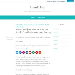 Six Reasons Why You Should Consider Intermittent Fasting – Brandt Beal