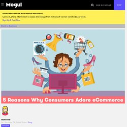 5 Reasons Why Consumers Adore eCommerce - Mogul