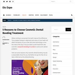 Top 5 Reasons to Choose Cosmetic Dental Bonding