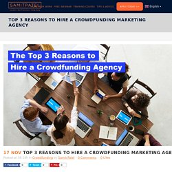 Top 3 Reasons to Hire a Crowdfunding Marketing Agency - Samit Patel