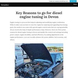 Key Reasons to go for diesel engine tuning in Devon