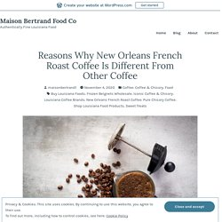 Reasons Why New Orleans French Roast Coffee Is Different From Other Coffee – Maison Bertrand Food Co
