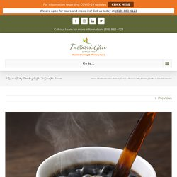 4 Reasons Why Drinking Coffee Is Good for Seniors - Fallbrook Glen of West Hills