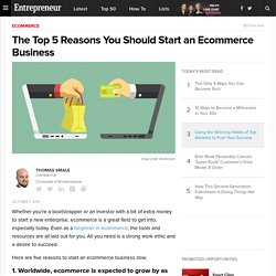 The Top 5 Reasons You Should Start an Ecommerce Business