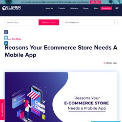 Reasons Your Ecommerce Store Needs A Mobile App