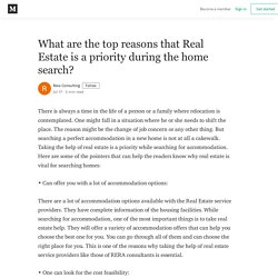What are the top reasons that Real Estate is a priority during the home search?