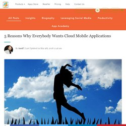 5 Reasons Why Everybody Wants Cloud Mobile Applications