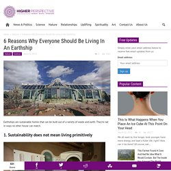 6 Reasons Why Everyone Should Be Living In An Earthship
