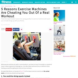 5 Reasons Exercise Machines Are the Worst
