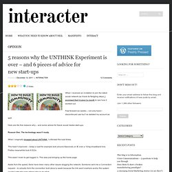 5 reasons why the UNTHINK Experiment is over – and 6 pieces of advice for new start-ups « interacter