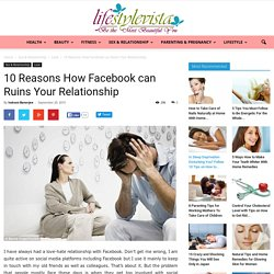 Reasons How Facebook Can Ruin Relationships