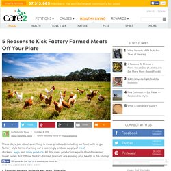 5 Reasons To Kick Factory Farmed Meats Off Your Plate