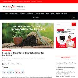 Reasons to Start Using Organic Fertilizer for Gardening –