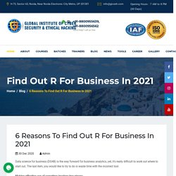 6 Reasons To Find Out R For Business In 2021