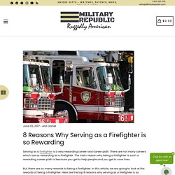 8 Reasons Why Serving as a Firefighter is so Rewarding