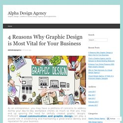 4 Reasons Why Graphic Design is Most Vital for Your Business