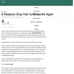6 Reasons Gray Hair Is White Hot Again