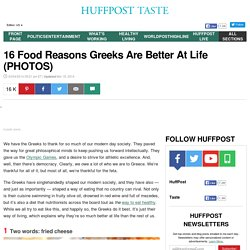 16 Food Reasons Greeks Are Better At Life (PHOTOS)