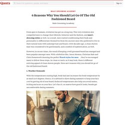 6 Reasons Why You Should Let Go Of The Old Fash... - Male Grooming Academy - Quora