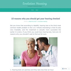 10 reasons why you should get your hearing checked