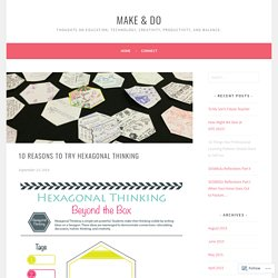 10 Reasons to Try Hexagonal Thinking – Make & Do