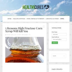 5 Reasons High Fructose Corn Syrup Will Kill You