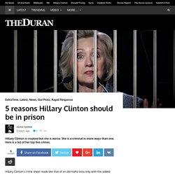 5 reasons Hillary Clinton should be in prison