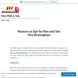 Reasons to Opt for Man and Van Hire Birmingham – Man With A Van