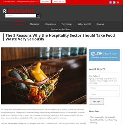 The 3 Reasons Why the Hospitality Sector Should Take Food Waste Very Seriously