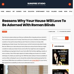 Reasons Why Your House Will Love To Be Adorned With Roman Blinds
