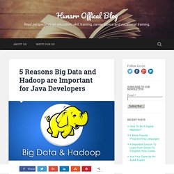 5 Reasons Big Data and Hadoop are Important for Java Developers - Hunarr Offical Blog