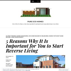 5 Reasons Why It Is Important for You to Start Reverse Living