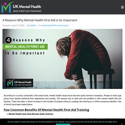 4 Reasons Why Mental Health First Aid Is So Important - UK Mental Health and First Aid Training
